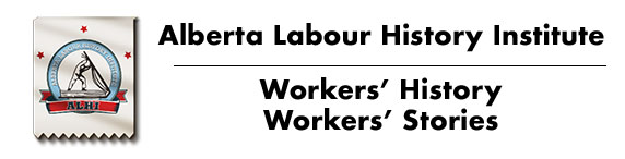 Alberta Labour History Institute (ALHI): Workers' History / Workers' Stories